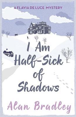 A FLAVIA DE LUCE BOOK 4 : I AM HALF-SICK OF SHADOWS PB