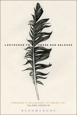 LISTENING TO NOISE AND SILENCE: TOWARDS A PHILOSOPHY OF SOUND ART  PB