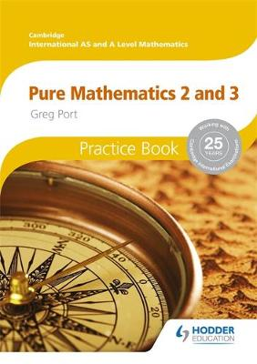 CAMBRIDGE INTERNATIONAL AS AND A LEVEL PURE MATHEMATICS 2 AND 3