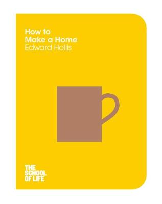 HOW TO MAKE A HOME (THE SCHOOL OF LIFE BOOK 7)  PB