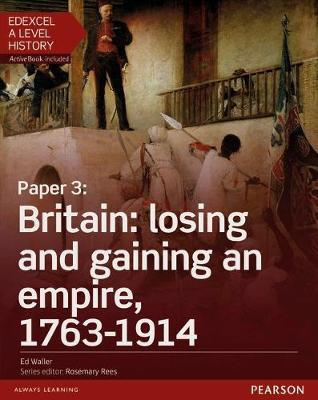 EDEXCEL A LEVEL HISTORY SB ( ACTIVE BOOK) PAPER 3: BRITAIN: LOSING AND GAINING AN EMPIRE, 1763-1914