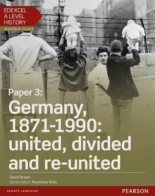 EDEXCEL A LEVEL HISTORY GERMANY, 1871-1990: UNITED, DIVIDED AND REUNITED