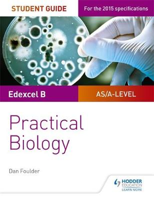 EDEXCEL A-LEVEL BIOLOGY STUDENT GUIDE: PRACTICAL BIOLOGY (EDEXCEL ASA2 BIOLOGY)