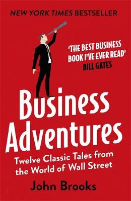 BUSINESS ADVENTURES: TWELVE CLASSIC TALES FROM THE WORLD OF WALL STREET (PB)