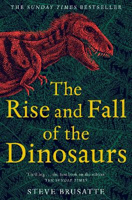 THE RISE AND FALL OF THE DINOSAURS PB