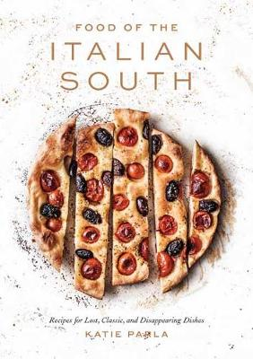 FOOD OF THE ITALIAN SOUTH : RECIPES FOR CLASSIC, DISAPPEARING, AND LOST DISHES
