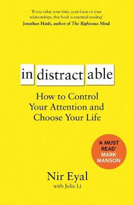 INDISTRACTABLE HOW TO CONTROL YOUR ATTENTION AND CHOOSE YOUR LIFE PB