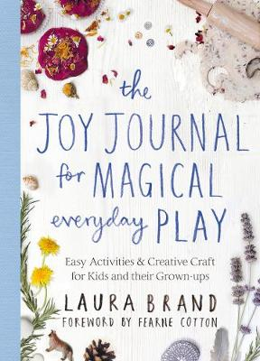 THE JOY JOURNAL FOR MAGICAL EVERYDAY PLAY HC