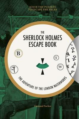 SHERLOCK HOLMES ESCAPE BOOK, THE: THE ADVENTURE OF THE LONDON WATERWORKS : SOLVE THE PUZZLES TO ESCA
