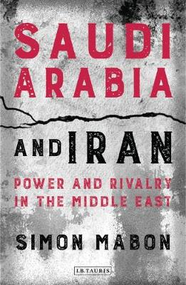 SAUDI ARABIA AND IRAN : POWER AND RIVALRY IN THE MIDDLE EAST PB