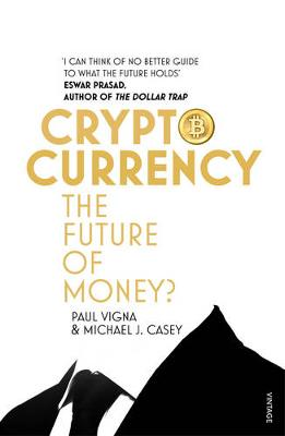CRYPTOCURRENCY : HOW BITCOIN AND DIGITAL MONEY ARE CHALLENGING THE GLOBAL ECONOMIC ORDER PB