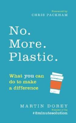 NO. MORE. PLASTIC. : What you can do to make a difference PB