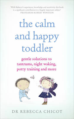 THE CALM AND HAPPY TODDLER : GENTLE SOLUTIONS TO TANTRUMS , NIGHT WALKING POTTY TRAINING AND MORE PB