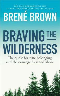 BRAVING THE WILDERNESS : THE QUEST FOR TRUE BELONGING AND THE COURAGE TO STAND ALONE PB