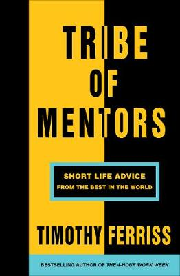 TRIBE OF MENTORS : SHORT LIFE ADVICE FROM THE BEST IN THE WORLD PB