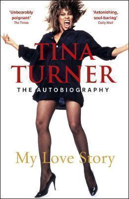 TINA TURNER: MY LOVE STORY : Official Autobiography PB