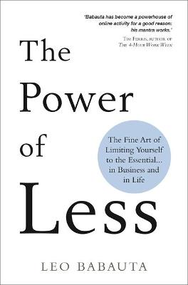 The Power of Less : The Fine Art of Limiting Yourself to the Essential... in Business and in Life