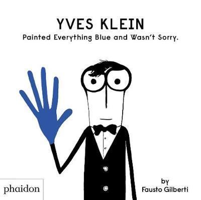 YVES KLEIN PAINTED EVERYTHING BLUE AND WASNT SORRY (Hardback)