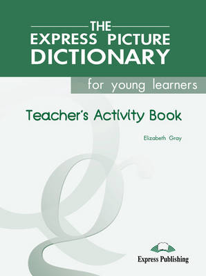 EXPRESS PICTURE DICTIONARY FOR YOUNG LEARNERS TCHRS WB