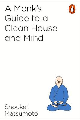 A MONKS GUIDE TO CLEAN HOUSE AND MIND (PB)