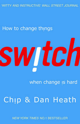 SWITCH : HOW TO CHANGE THINGS WHEN CHANGE IS HARD  PB