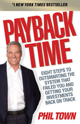 PAYBACK TIME : EIGHT STEPS TO OUTSMARTING THE SYSTEM THAT FAILED YOU AND GETTING YOUR INVESTMENTS BA