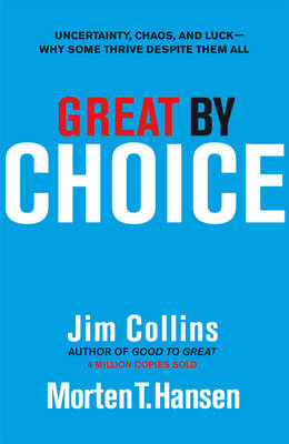 GREAT BY CHOICE : UNCERTAINTY , CHAOS AND LUCK PB