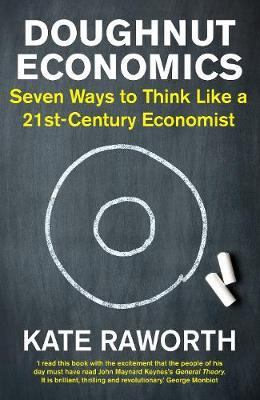 DOUGHNUT ECONOMICS : SEVEN WAYS TO THINK AS A 21ST CENTURY ECONOMIST PB