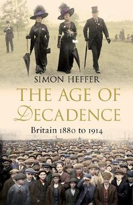 THE AGE OF DECADENCE : BRITAIN 1880 TO 1914 PB
