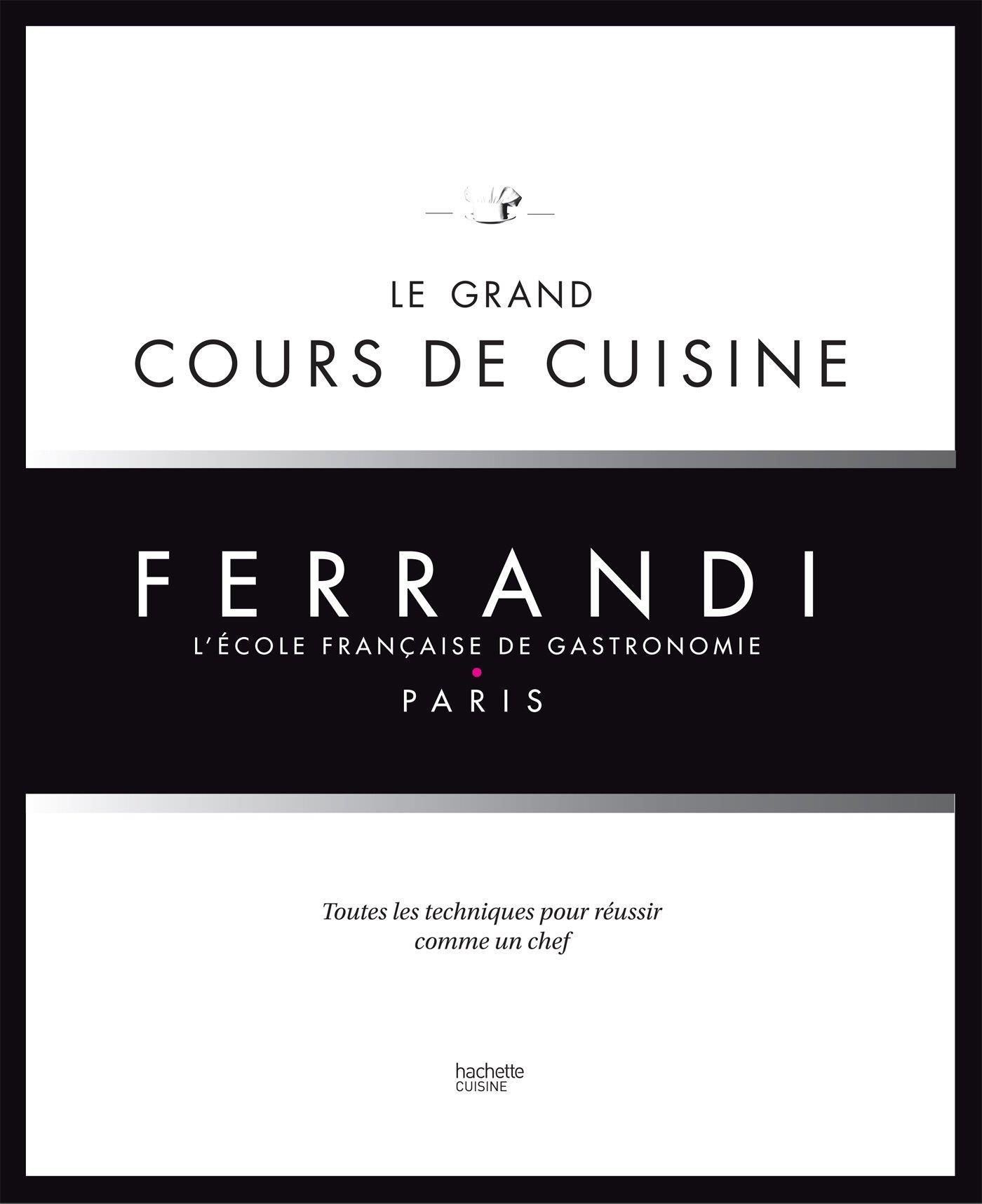LE GRAND COURS DE CUISINE FERRANDI - LECOLE FRANCAISE DE GASTRONOMIE