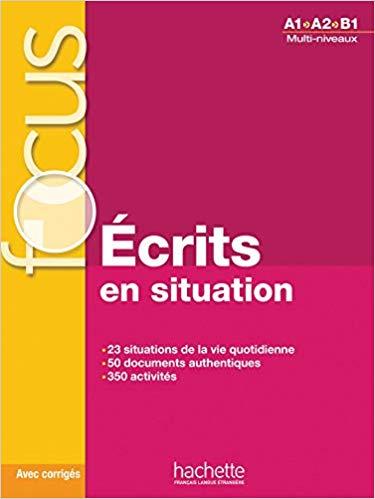 FOCUS ECRITES EN SITUATION (+ CD + CORRIGES + PARCOURS DIGITAL) A1 - B1