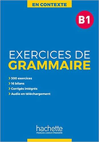 EXERCICES DE GRAMMAIRE EN CONTEXTE B1 (+ MP3 + CORRIGES)