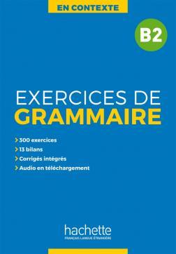 EXERCICES DE GRAMMAIRE EN CONTEXTE B2 (+ MP3 + CORRIGES)