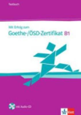 MIT ERFOLG ZUM GOETHE OSD-ZERTIFIKAT B1 TESTBUCH (+ CD)