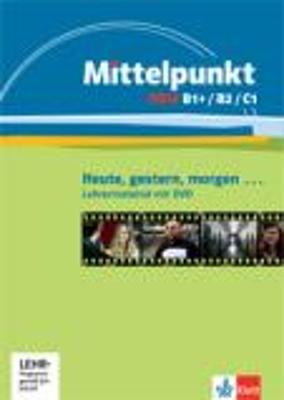 MITTELPUNKT NEU B1+, B2 & C1, GESTERN, HEUTE, MORG, LEHRERMATERIAL (+ DVD)