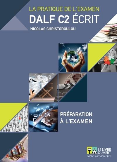 DALF C2 ECRIT ΣΕΤ: PREPARATION A L EXAMEN + (ANNALES GRECE 2005-2013+CORRIGES)