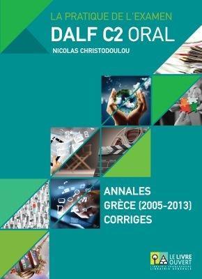 DALF C2 ORAL ANNALES GRECE 2005- 2013 CORRIGES ( MP3)