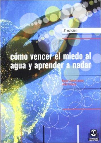 COMO VENCER EL MIEDO AL AGUA Y APRENDER A NADAR 2ND ED