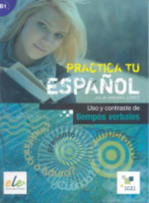 PRACTICA TU ESPANOL B1 USO Y CONTRASTE DE TIEMPOS VERBALES