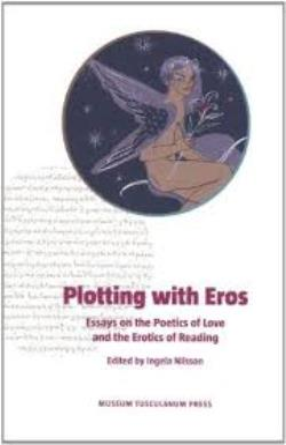 PLOTTING WITH EROS: ESSAYS ON THE POETICS OF LOVE AND THE EROTICS OF READING