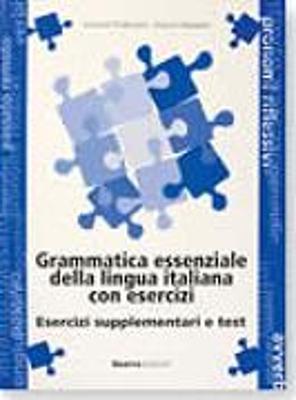 GRAMMATICA ESSENZIALE LINGUA ITALIANA CON ESERCIZI SUPPLEMENTO E TESTI