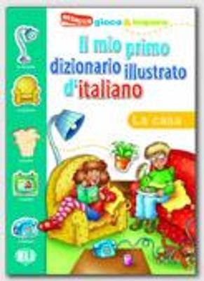 IL MIO PRIMO DIZIONARIO ILLUSTRATO D ITALIANO LA CASA