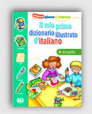 IL MIO PRIMO DIZIONARIO ILLUSTRATO D ITALIANO LA SCUOLA