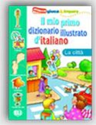 IL MIO PRIMO DIZIONARIO ILLUSTRATO D ITALIANO LA CITTÀ