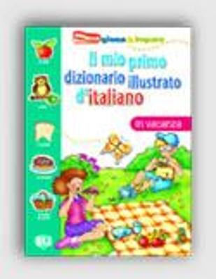 IL MIO PRIMO DIZIONARIO ILLUSTRATO D ITALIANO IN VACANZA