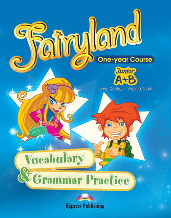 FAIRYLAND JUNIOR A  B VOCABULARY  GRAMMAR PRACTICE