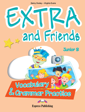 EXTRA & FRIENDS JUNIOR B VOCABULARY & GRAMMAR PRACTICE