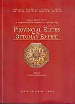 PROVINCIAL ELITES IN THE OTTOMAN EMPIRE HALCYON DAYS IN CRETE V: A SYMPOSIUM HELD IN RETHYMNO, 10-12 JANUARY 2003