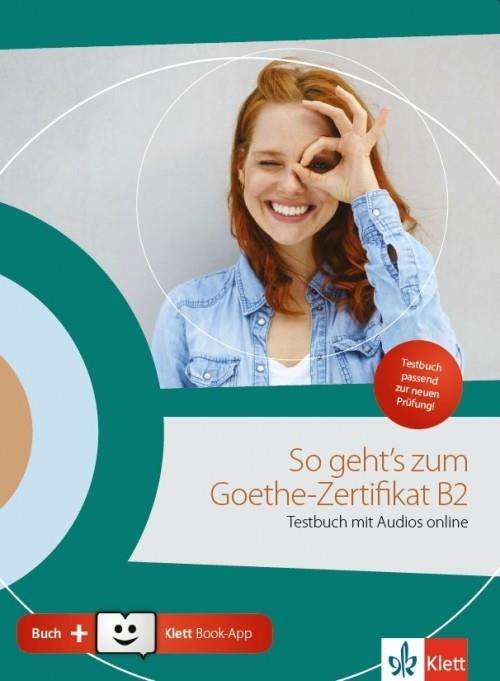 SO GEHT S ZUM GOETHE-ZERTIFIKAT B2 TESTBUCH (mit Audios online + Klett Book-App + Glossar)