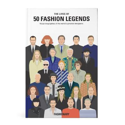 The Lives of 50 Fashion Legends : Visual biographies of the worlds greatest designers